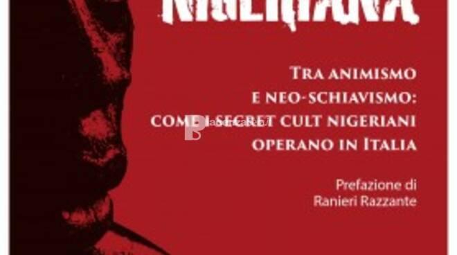 Presentazione del libro  MAFIA NIGERIANA - tra animismo e neoschiavismo. Come i secret cult nigeriani operano in Italia di I.M.D. (sarà presente l\'autore)