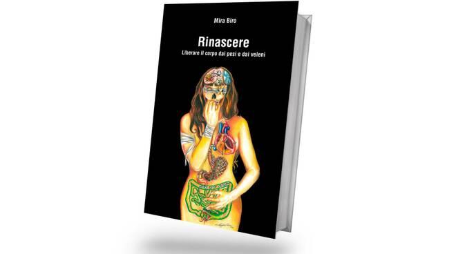 """Libro """"Rinascere, liberare il corpo dai pesi e dai veleni"""""""